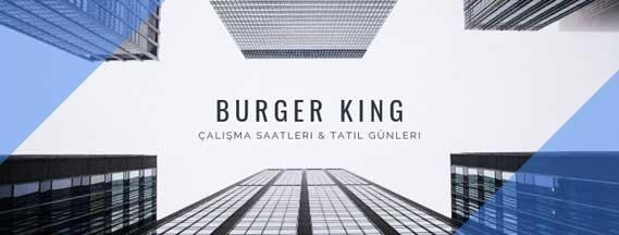 burger king çalışma saatleri