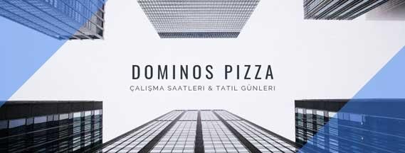 dominos pizza çalışma saatleri